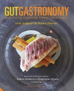 Gut Gastronomy : Revolutionise Your Eating to Create Great Health - Vicki Edgson