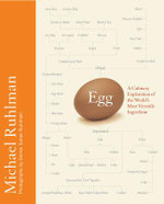 Egg : A Culinary Exploration of the World's Most Versatile Ingredient - Michael Ruhlman