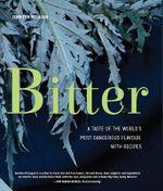 Bitter : A Taste of the World's Most Dangerous Flavour - Jennifer McLagan