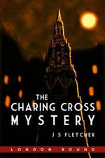 The Charing Cross Mystery - J. S. Fletcher