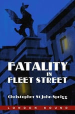 Fatality in Fleet Street : The Journeys of Rupert Winfield - Christopher St John Sprigg