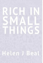 Rich in Small Things - Helen J. Beal