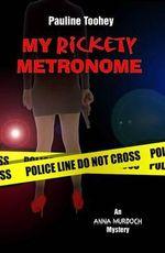 My Rickety Metronome : An Anna Murdoch Mystery - Pauline Toohey