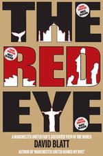 Red Eye : One Man's Attempts to Watch United in 25 Different Countries - David Blatt