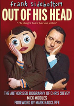 Frank Sidebottom out of His Head : The Authorised Biography of Chris Sievey - Mick Middles