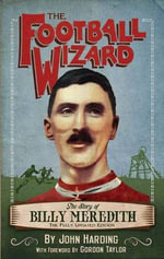Football Wizard : The Story of Billy Meredith - John Harding.