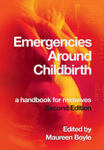 EMERGENCIES AROUND CHILDBIRTH 2e : a handbook for midwives - Maureen Boyle