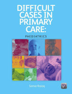 Difficult Cases in Primary Care : Paediatrics: Paediatrics - Samar Razaq