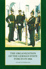 The Organization of the German State Forces in 1866 : The British Army in the Low Countries, 1813 - 1814 - Stuart Sutherland