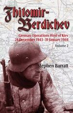 Zhitomir-Berdichev: v. 2 : German Operations West of Kiev 24 December 1943-31 January 1944 - Stephen Barratt