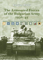 The Armoured Forces of the Bulgarian Army 1936-45 : Operations, Vehicles, Equipment, Organisation, Camouflage & Markings - Kaloyan Matev