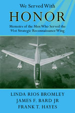 We Served With Honor : Memoirs of the Men Who Served the 91st Strategic Reconnaissance Wing - Linda Rios Bromley