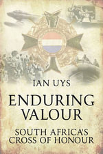 Enduring Valour : South Africa's Cross of Honour - Ian S. Uys