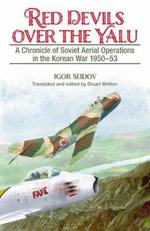 Red Devils Over the Yalu : A Chronicle of Soviet Aerial Operations in the Korean War 1950-53 - Igor Seidov