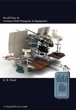 World War II German Field Weapons & Equipment : A Visual Reference Guide - Keith Ward