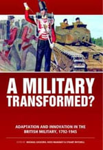 A Military Transformed? : Adaption and Innovation in the British Military, 1792-1945 - Stuart Mitchell Staurt