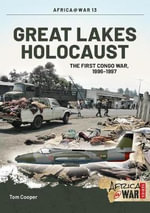 Great Lakes Holocaust : First Congo War, 1996-1997 - Tom Cooper