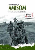 Amisom : The Battle for Somalia 2006-2013 - Andrew Stewart