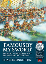 Famous by My Sword : The Army of Montrose and the Military Revolution - Charles Singleton