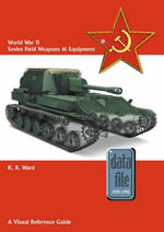 World War II Soviet Field Weapons & Equipment : A Visual Reference Guide - Keith Ward