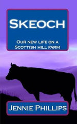 Skeoch : Our New Life on a Scottish Hill Farm - Jennie Phillips