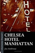 Chelsea Hotel Manhattan : A Raw Eulogy to a New York Icon - Joe Ambrose
