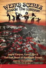 Weird Scenes Inside the Canyon : Laurel Canyon, Covert Ops & the Dark Heart of the Hippie Dream - David McGowan