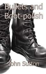 Bullets and Boot-polish - John Sutton