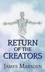Return of the Creators - James Marsden