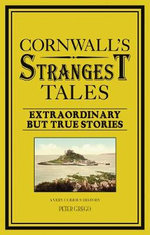 Cornwall's Strangest Tales : Extraordinary But True Stories - Peter Grego