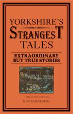 Yorkshire's Strangest Tales : Extraordinary but true stories -  Leonora Rustamova