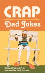 Crap Dad Jokes : Because Dads aren't as funny as they think they are -  Ian Allen