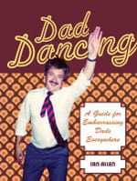 Dad Dancing : A Guide for Embarrassing Dads Everywhere - Ian Allen