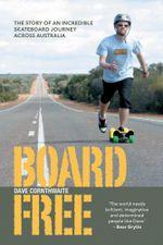 BoardFree : The Story of an Incredible Skateboard Journey across Australia - Dave Cornthwaite