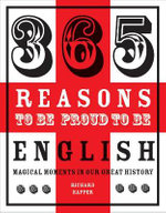 365 Reasons to be Proud to be English : Magical Moments in England's History - Richard Happer