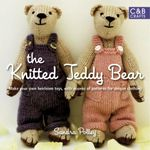 The Knitted Teddy Bear : Make your own heirloom Toys, with dozens of paterns for unique clothing - Sandra Polley