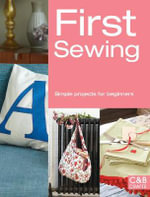First Sewing : Simple Projects for Beginners - Cheryl Brown