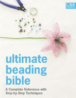 Ultimate Beading Bible : A complete reference with step-by-step techniques