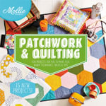 Mollie Makes: Patchwork & Quilting : 15 New Projects for You to Make, Plus Tips, Hints and Techniques - Mollie Makes