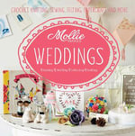 Mollie Makes: Weddings : Crochet, knitting, sewing, felting, papercraft and more - Mollie Makes
