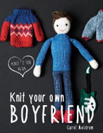 Knit Your Own Boyfriend - Carol Meldrum