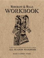 Merchant & Mills Workbook : A Collection of Versatile Sewing Patterns for an Elegant All Season Wardrobe - Merchant Mills