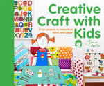 Creative Craft with Kids : 15 Fun Projects to Make from Fabric and Paper - Jane Foster