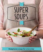 Super Soups : Sumptuous soups for every day - Good Housekeeping Institute