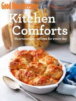 Good Housekeeping Kitchen Comforts : Heart-Warming Recipes for Every Day - Good Housekeeping Institute