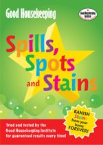 Good Housekeeping Spills, Spots and Stains : Banish Stains from Your Home Forever! - Good Housekeeping Institute