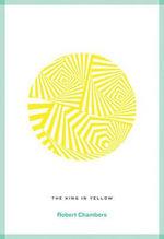 The King in Yellow : Roads Classics - Robert W. Chambers