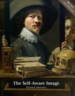 The Self-Aware Image. a Revised and Updated Edition : An Insight Into Early Modern Meta-Painting - Victor I Stoichita