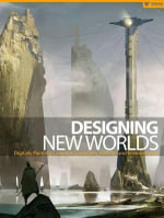 Designing New Worlds : Digitally Painting Coherent Characters, Vehicles and Environments - Lubke Raphael