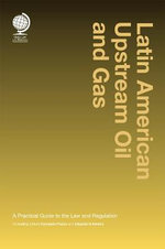 Latin American Upstream Oil and Gas : A Practical Guide to the Law and Regulation